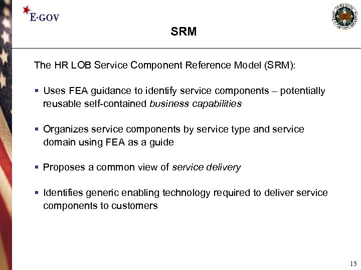 SRM The HR LOB Service Component Reference Model (SRM): § Uses FEA guidance to
