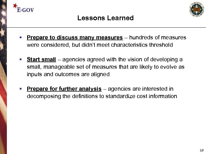 Lessons Learned § Prepare to discuss many measures – hundreds of measures were considered,