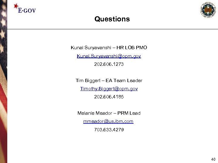 Questions Kunal Suryavanshi – HR LOB PMO Kunal. Suryavanshi@opm. gov 202. 606. 1273 Tim