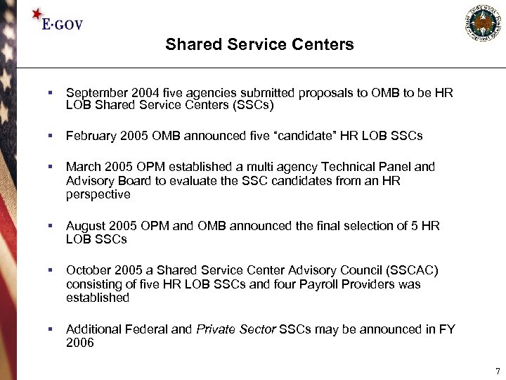 Shared Service Centers § September 2004 five agencies submitted proposals to OMB to be