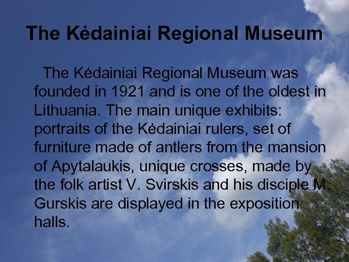 The Kėdainiai Regional Museum was founded in 1921 and is one of the oldest