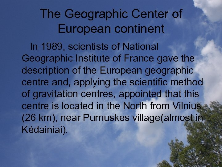 The Geographic Center of European continent In 1989, scientists of National Geographic Institute of