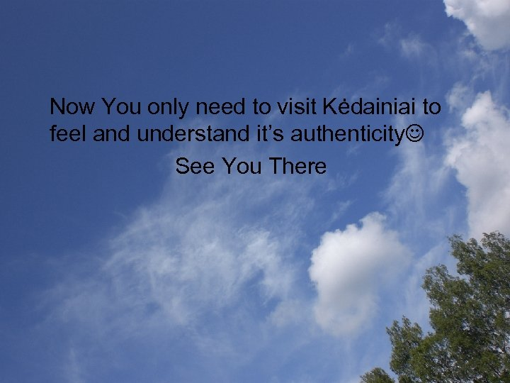 Now You only need to visit Kėdainiai to feel and understand it's authenticity