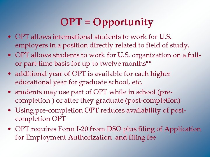OPT = Opportunity • OPT allows international students to work for U. S. employers
