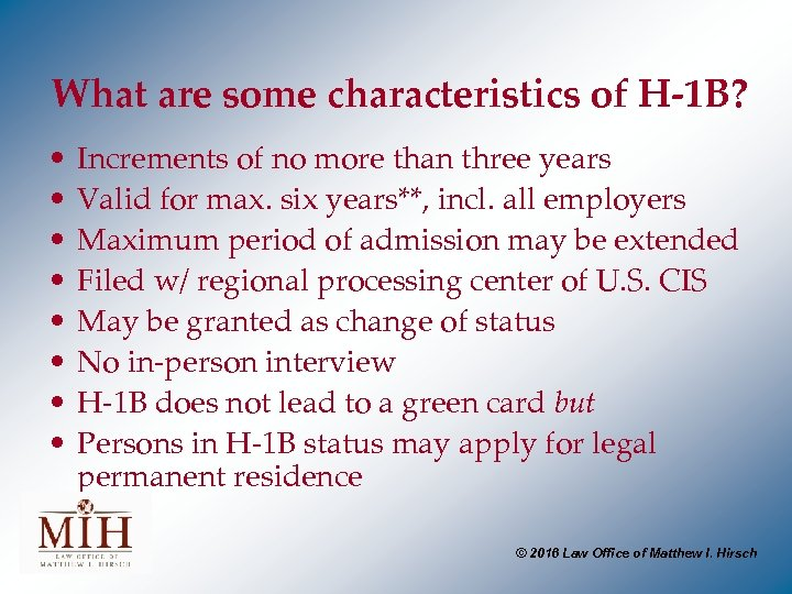 What are some characteristics of H-1 B? • • Increments of no more than
