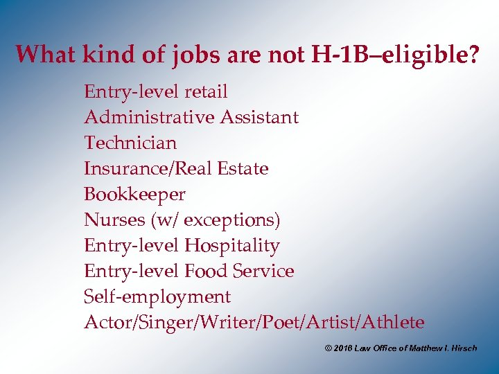 What kind of jobs are not H-1 B–eligible? Entry-level retail Administrative Assistant Technician Insurance/Real