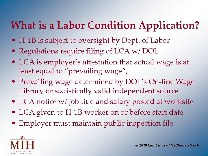 What is a Labor Condition Application? • H-1 B is subject to oversight by