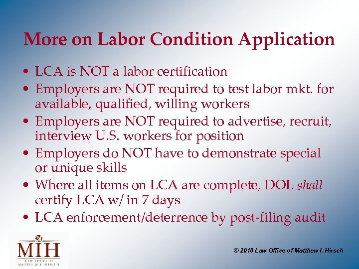 More on Labor Condition Application • LCA is NOT a labor certification • Employers