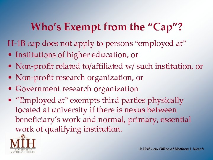 "Who's Exempt from the ""Cap""? H-1 B cap does not apply to persons ""employed"