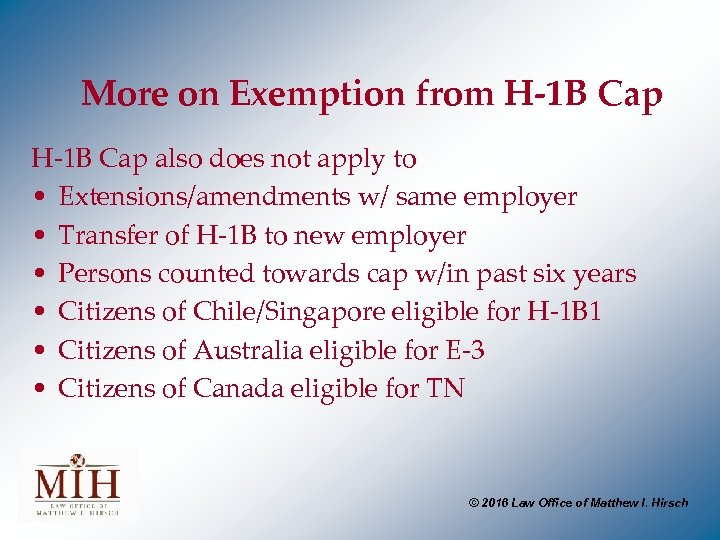 More on Exemption from H-1 B Cap also does not apply to • Extensions/amendments