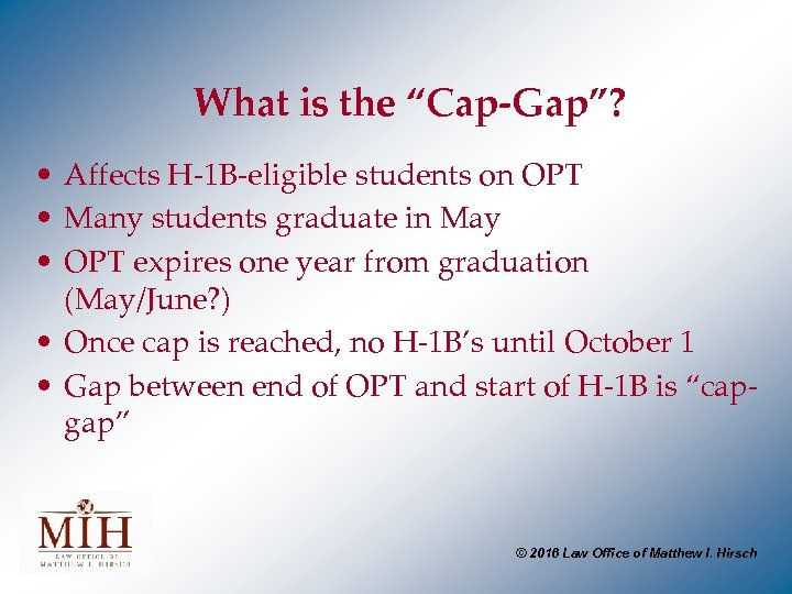 "What is the ""Cap-Gap""? • Affects H-1 B-eligible students on OPT • Many students"
