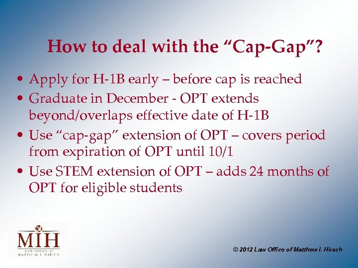 "How to deal with the ""Cap-Gap""? • Apply for H-1 B early – before"