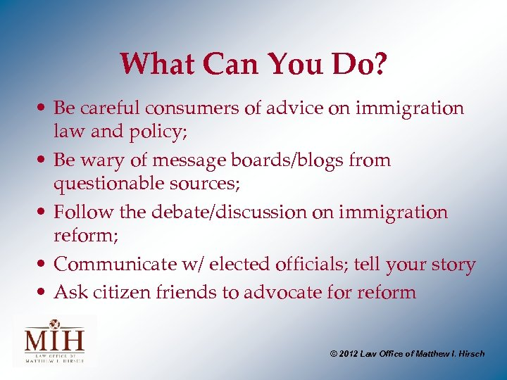 What Can You Do? • Be careful consumers of advice on immigration law and