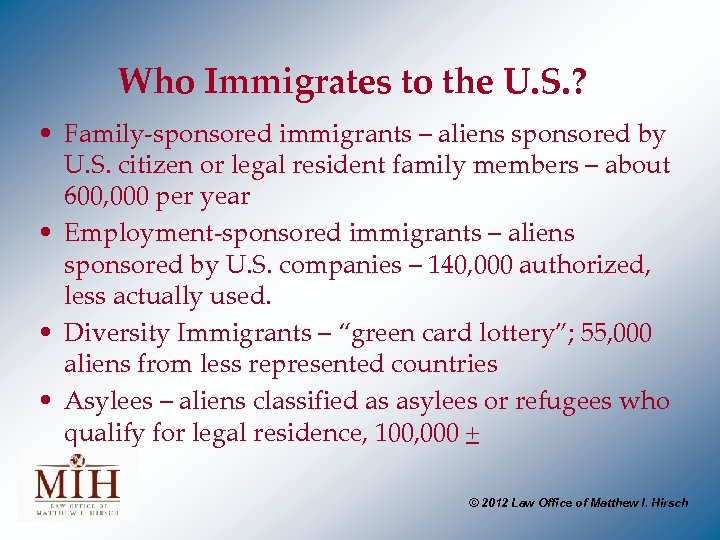 Who Immigrates to the U. S. ? • Family-sponsored immigrants – aliens sponsored