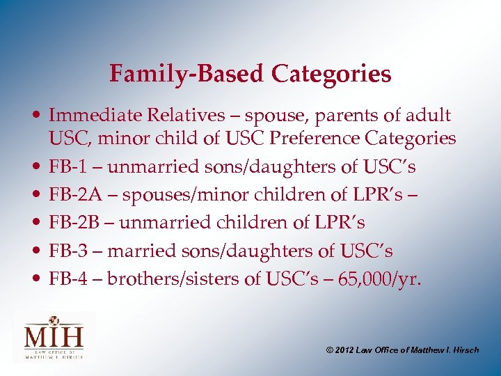 Family-Based Categories • Immediate Relatives – spouse, parents of adult USC, minor child of