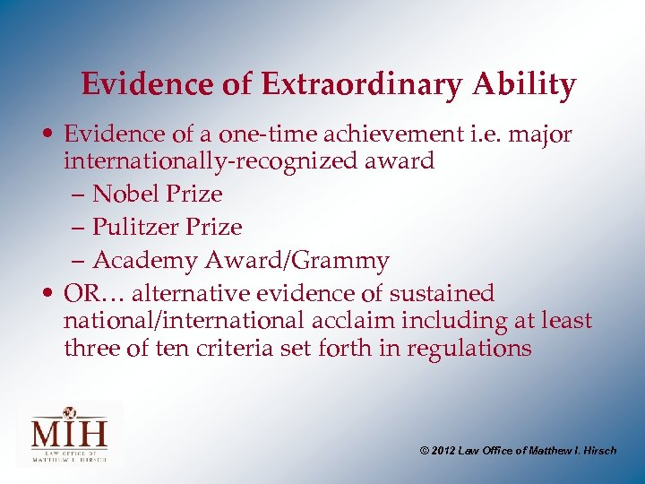 Evidence of Extraordinary Ability • Evidence of a one-time achievement i. e. major internationally-recognized
