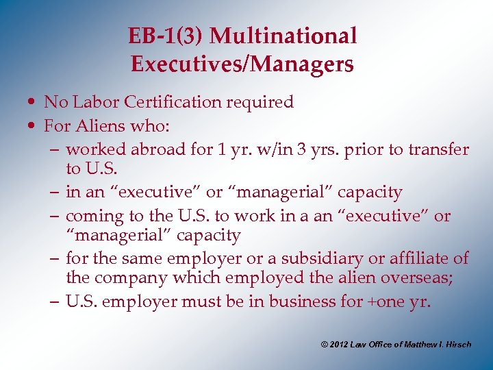 EB-1(3) Multinational Executives/Managers • No Labor Certification required • For Aliens who: – worked