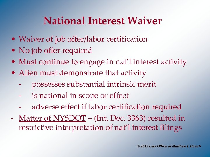 National Interest Waiver • • Waiver of job offer/labor certification No job offer required