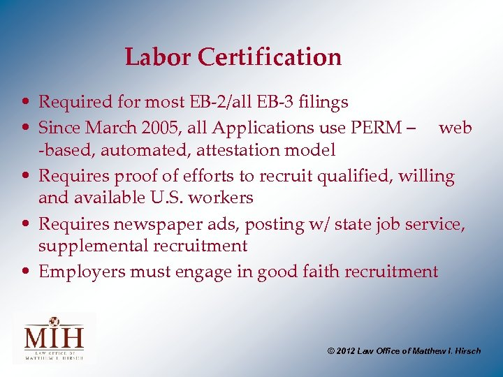 Labor Certification • Required for most EB-2/all EB-3 filings • Since March 2005, all