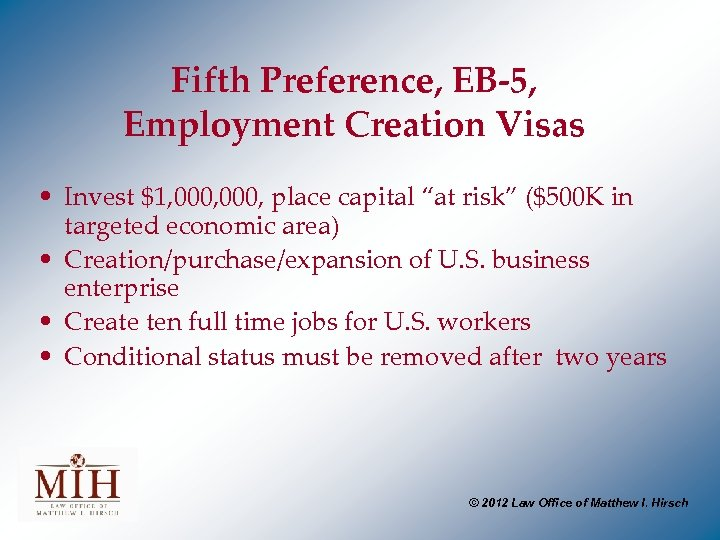 "Fifth Preference, EB-5, Employment Creation Visas • Invest $1, 000, place capital ""at risk"""