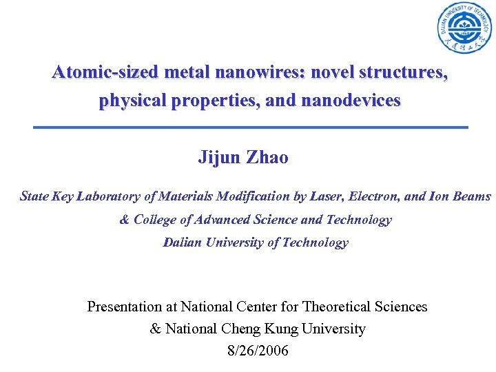Atomic-sized metal nanowires: novel structures, physical properties, and nanodevices Jijun Zhao State Key Laboratory