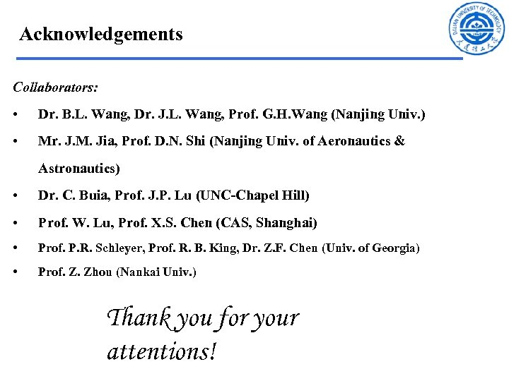 Acknowledgements Collaborators: • Dr. B. L. Wang, Dr. J. L. Wang, Prof. G. H.
