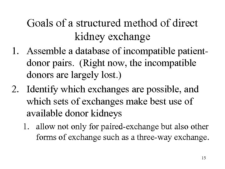 Goals of a structured method of direct kidney exchange 1. Assemble a database of