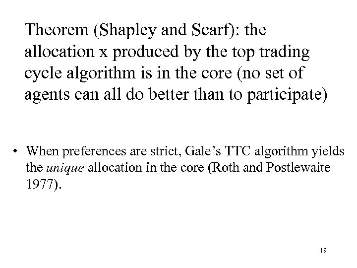 Theorem (Shapley and Scarf): the allocation x produced by the top trading cycle algorithm