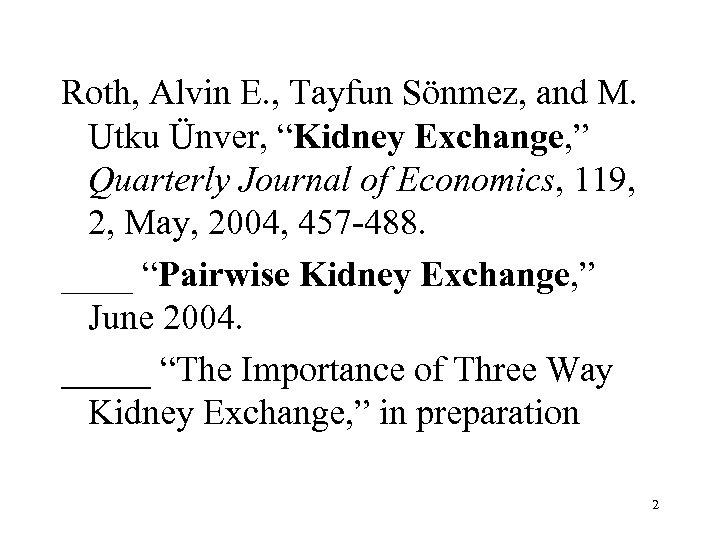 "Roth, Alvin E. , Tayfun Sönmez, and M. Utku Ünver, ""Kidney Exchange, "" Quarterly"