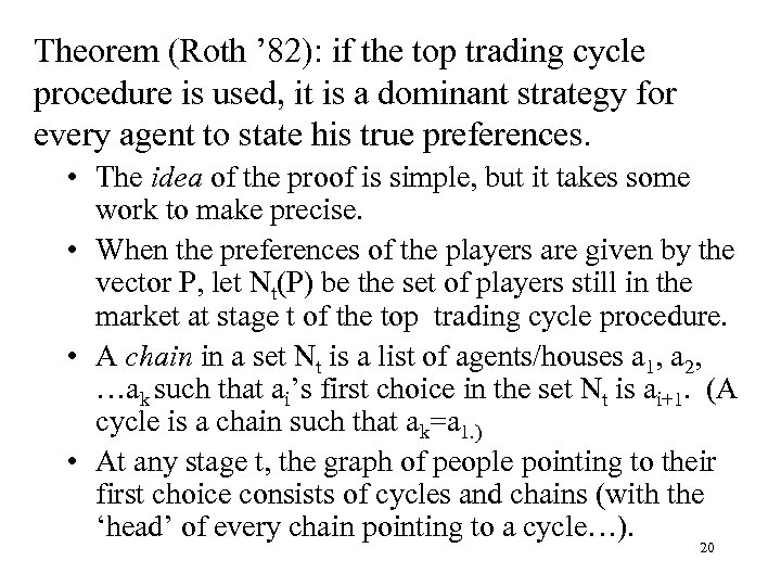 Theorem (Roth ' 82): if the top trading cycle procedure is used, it is