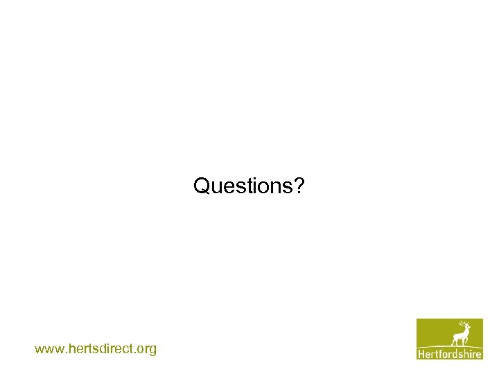 Questions? www. hertsdirect. org