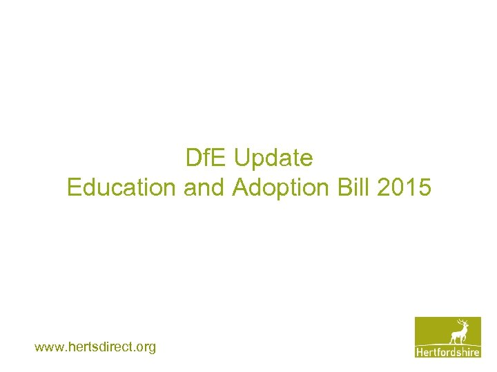 Df. E Update Education and Adoption Bill 2015 www. hertsdirect. org