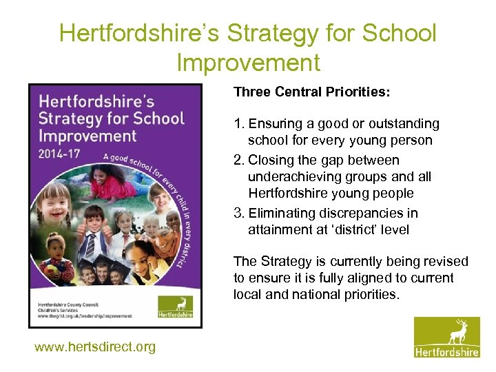 Hertfordshire's Strategy for School Improvement Three Central Priorities: 1. Ensuring a good or outstanding