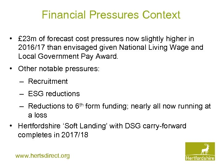 Financial Pressures Context • £ 23 m of forecast cost pressures now slightly higher