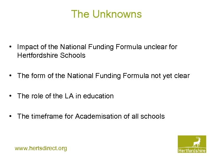 The Unknowns • Impact of the National Funding Formula unclear for Hertfordshire Schools •