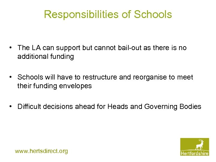 Responsibilities of Schools • The LA can support but cannot bail-out as there is