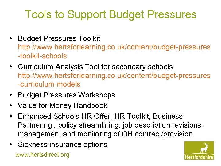 Tools to Support Budget Pressures • Budget Pressures Toolkit http: //www. hertsforlearning. co. uk/content/budget-pressures