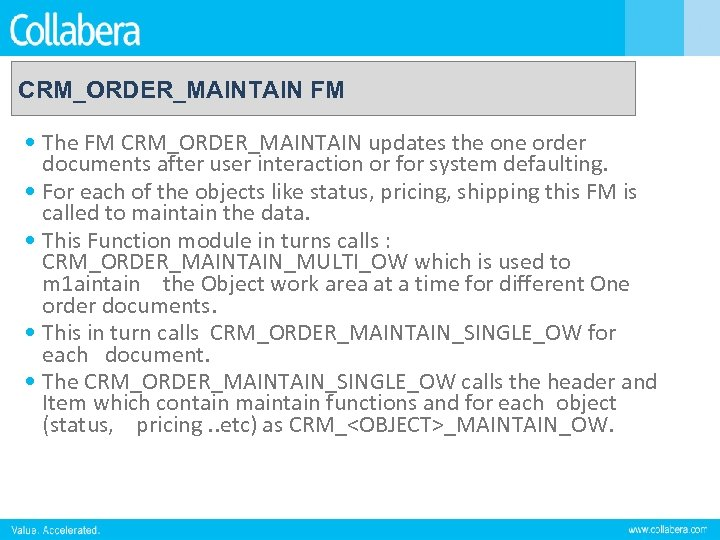 CRM_ORDER_MAINTAIN FM • The FM CRM_ORDER_MAINTAIN updates the one order documents after user interaction
