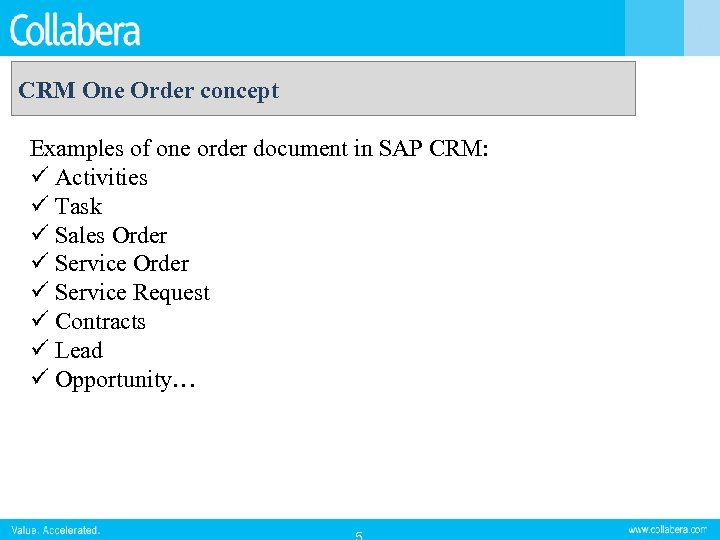 CRM One Order concept Examples of one order document in SAP CRM: ü Activities