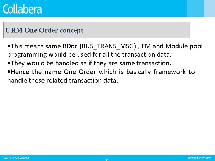 CRM One Order concept • This means same BDoc (BUS_TRANS_MSG) , FM and Module