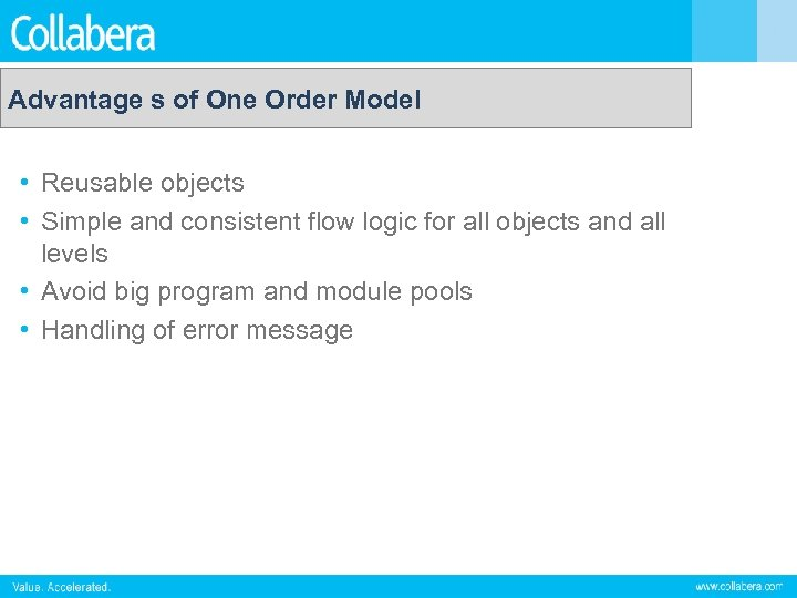 Advantage s of One Order Model • Reusable objects • Simple and consistent flow