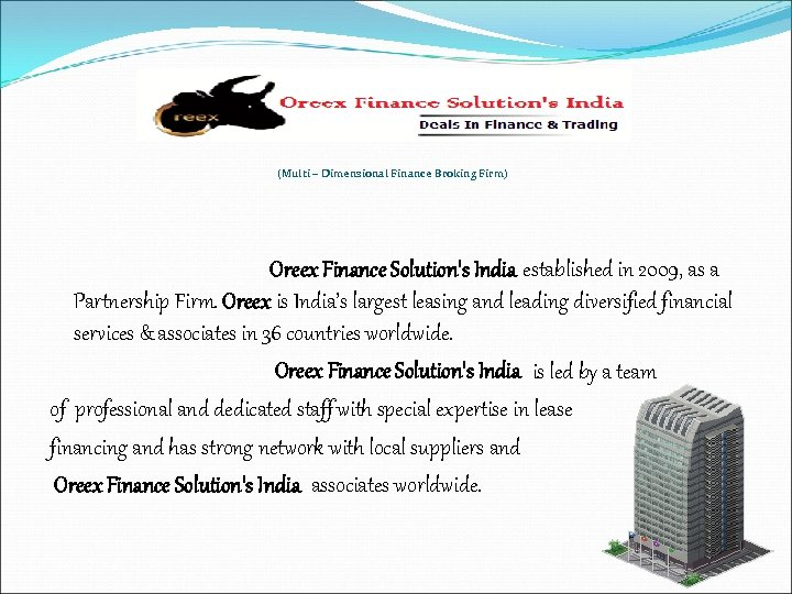 (Multi – Dimensional Finance Broking Firm) Oreex Finance Solution's India established in 2009, as