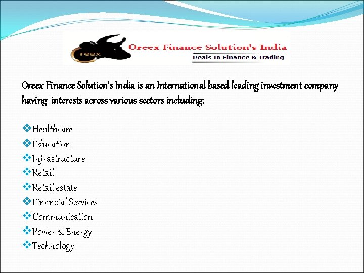 Oreex Finance Solution's India is an International based leading investment company having interests across