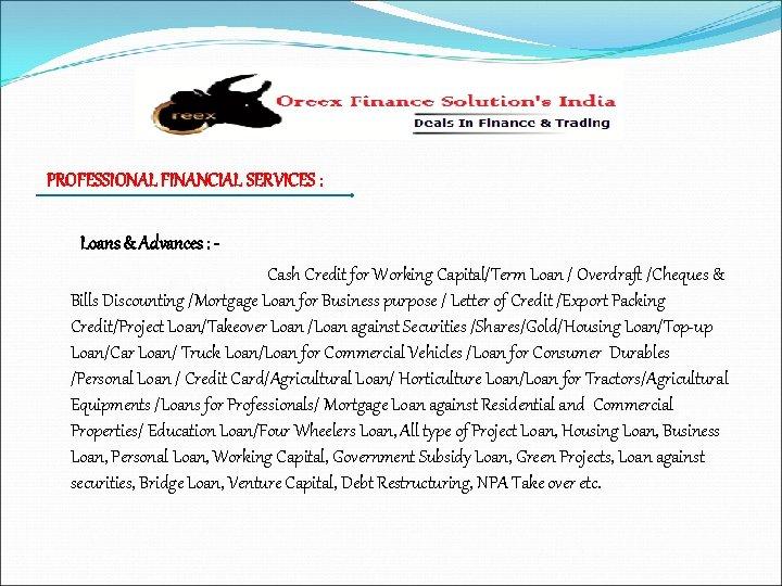 PROFESSIONAL FINANCIAL SERVICES : Loans & Advances : Cash Credit for Working Capital/Term Loan