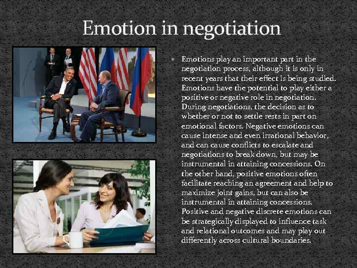 Emotion in negotiation Emotions play an important part in the negotiation process, although it