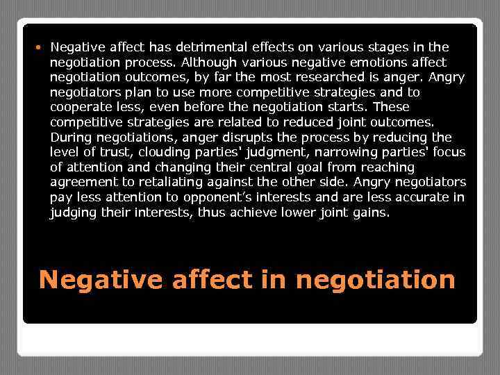 Negative affect has detrimental effects on various stages in the negotiation process. Although