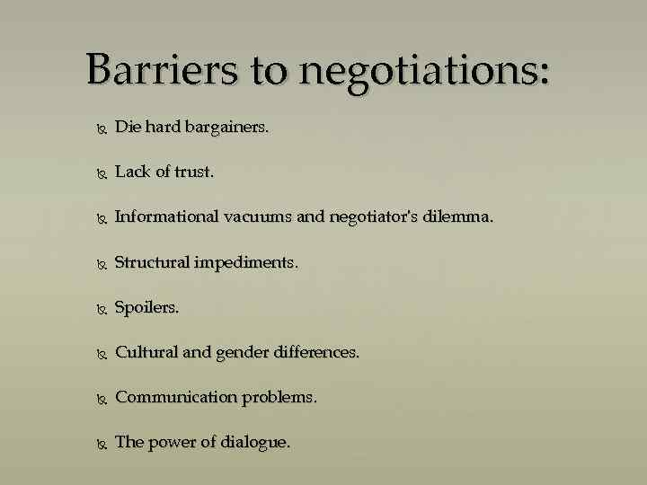 Barriers to negotiations: Die hard bargainers. Lack of trust. Informational vacuums and negotiator's dilemma.