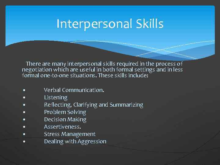 Interpersonal Skills There are many interpersonal skills required in the process of negotiation which