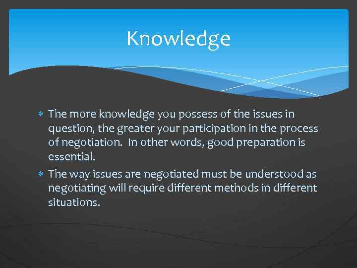 Knowledge The more knowledge you possess of the issues in question, the greater your