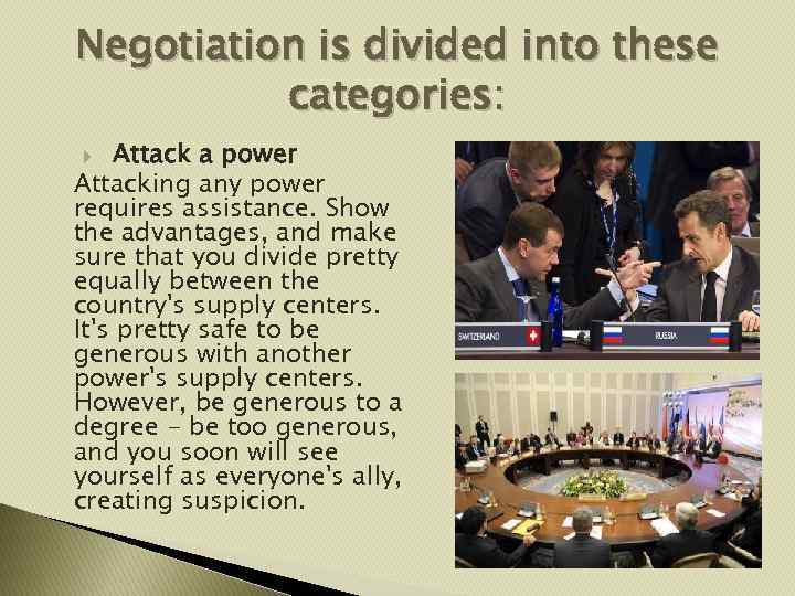 Negotiation is divided into these categories: Attack a power Attacking any power requires assistance.